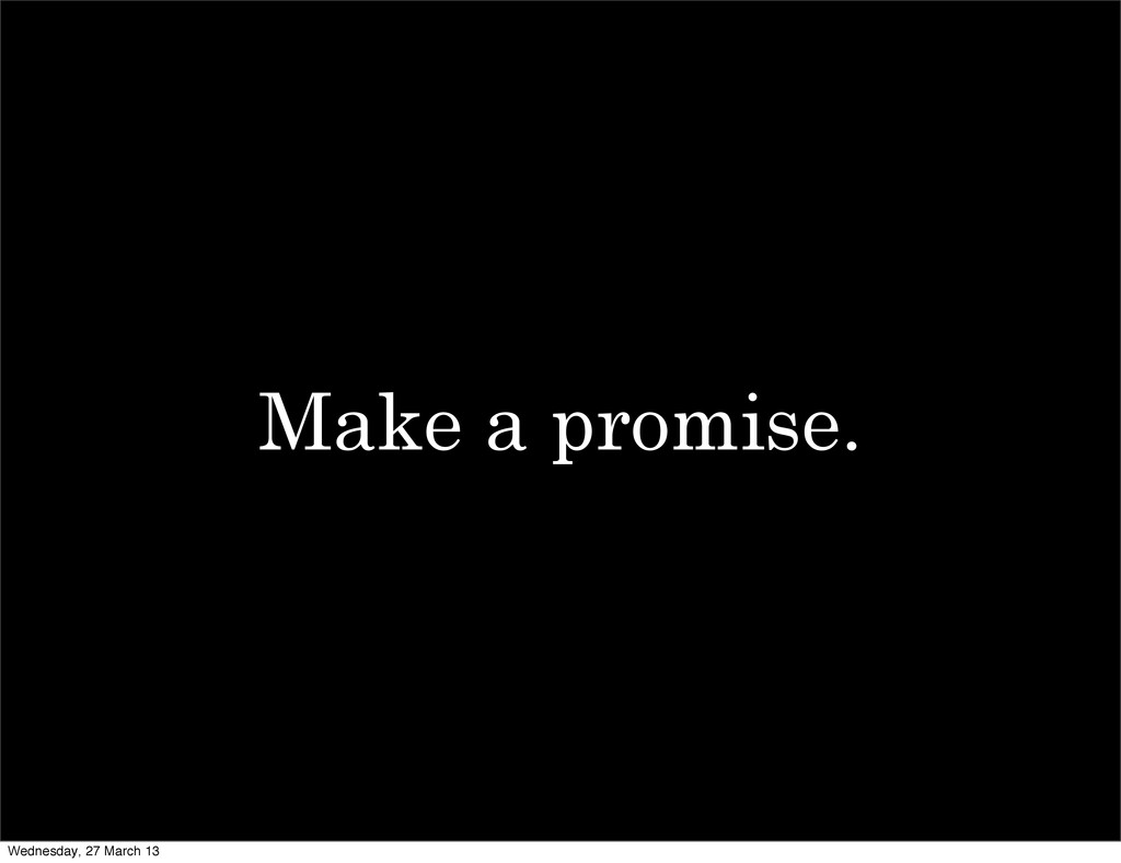 Make a promise. Wednesday, 27 March 13
