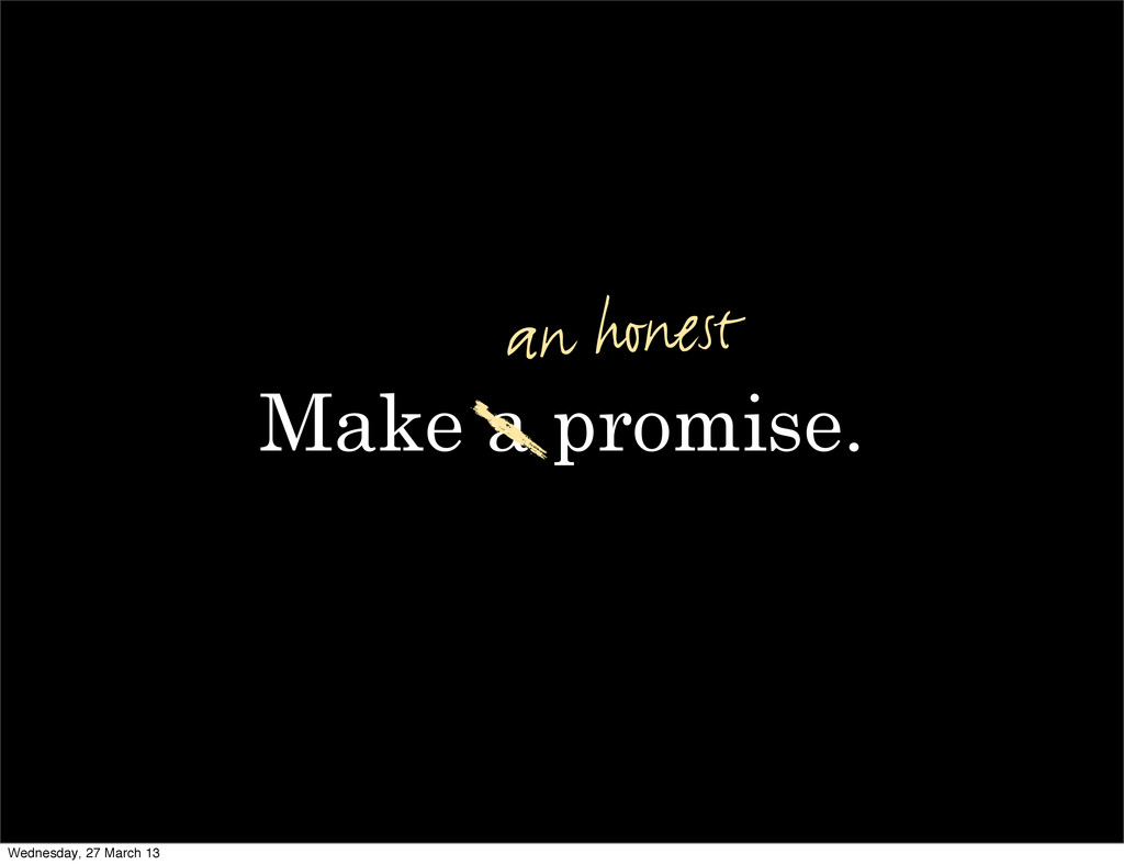 Make a promise. an honest Wednesday, 27 March 13