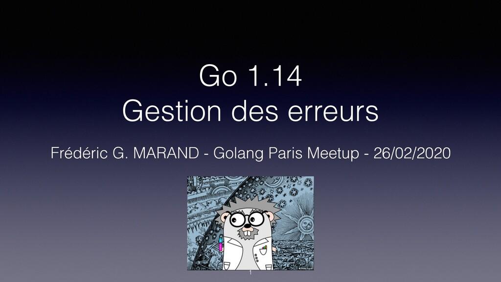 Go 1.14 Gestion des erreurs Frédéric G. MARAND...