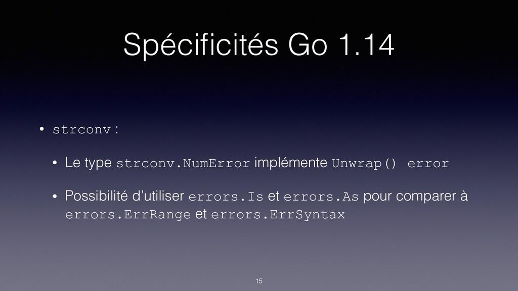 Spécificités Go 1.14 • strconv : • Le type strco...