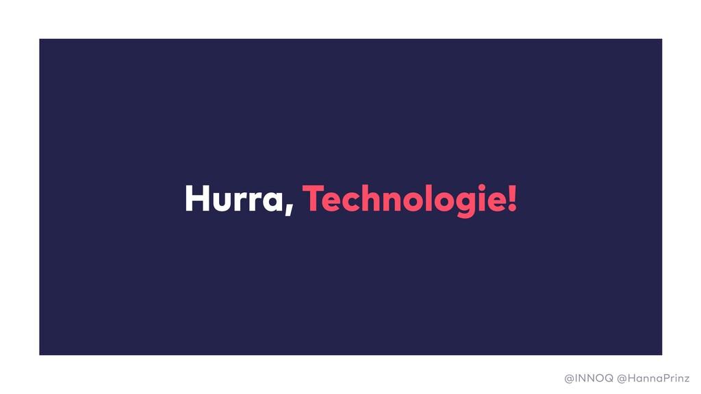 Hurra, Technologie! @INNOQ @HannaPrinz