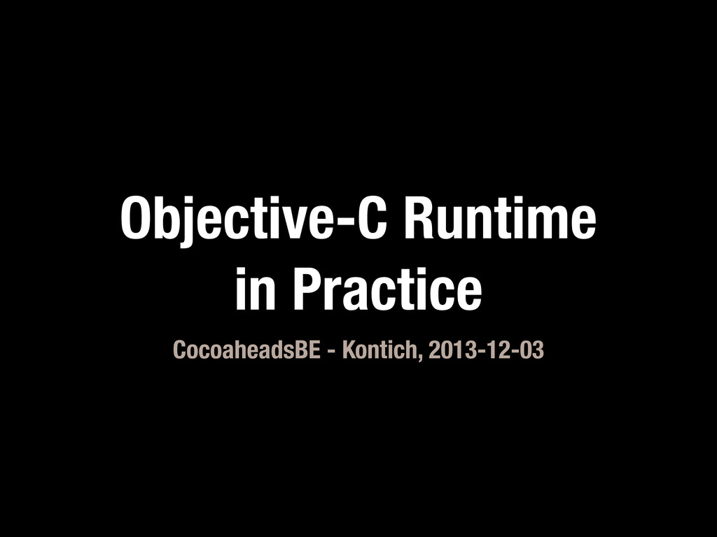 Objective-C Runtime in Practice CocoaheadsBE - ...