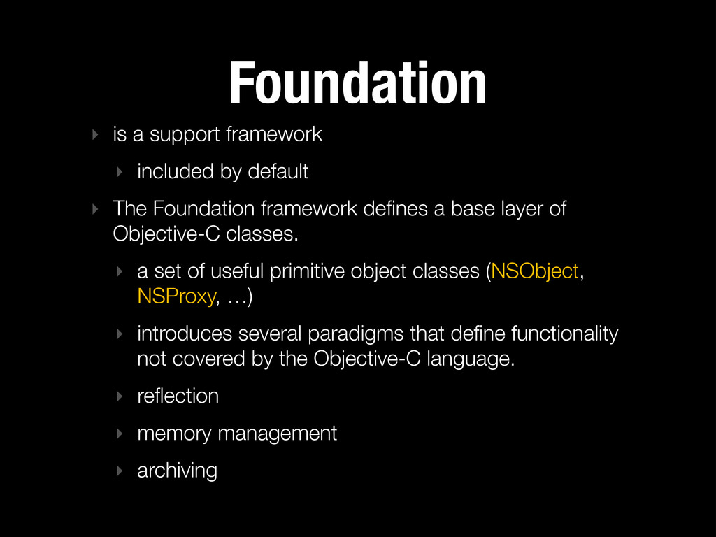 Foundation ‣ is a support framework ‣ included ...
