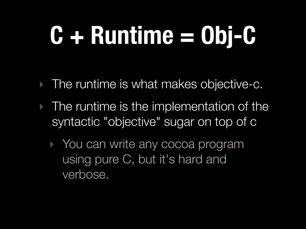 C + Runtime = Obj-C ‣ The runtime is what makes...