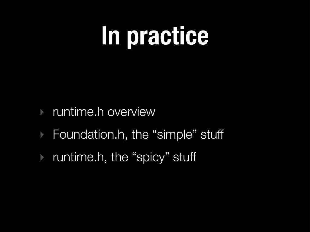 In practice ‣ runtime.h overview ‣ Foundation.h...