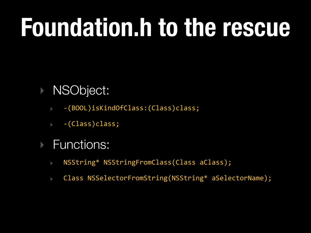Foundation.h to the rescue ‣ NSObject: ‣ -‐(BO...