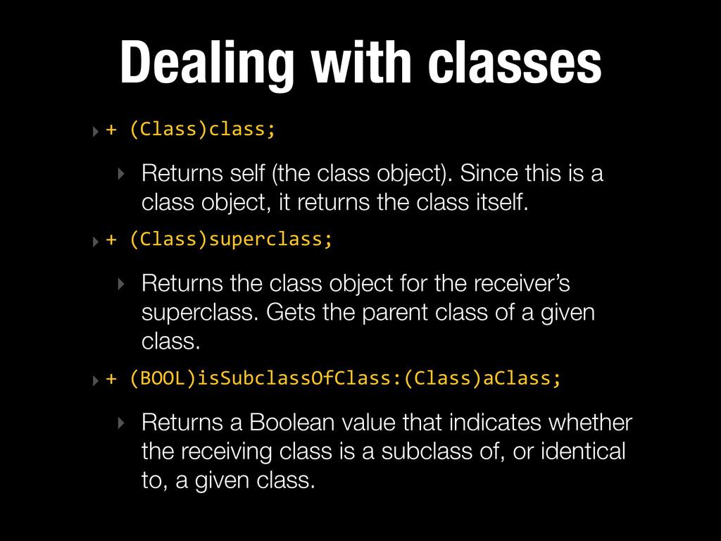 Dealing with classes ‣ + (Class)class;  ‣ Ret...