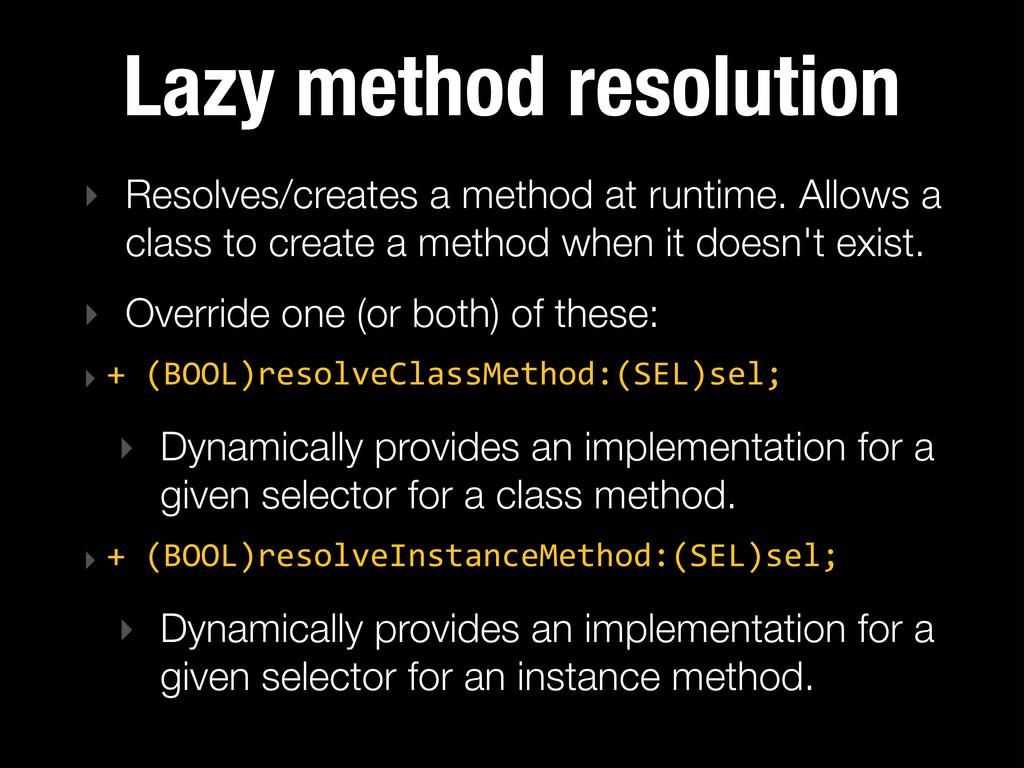 Lazy method resolution ‣ Resolves/creates a met...