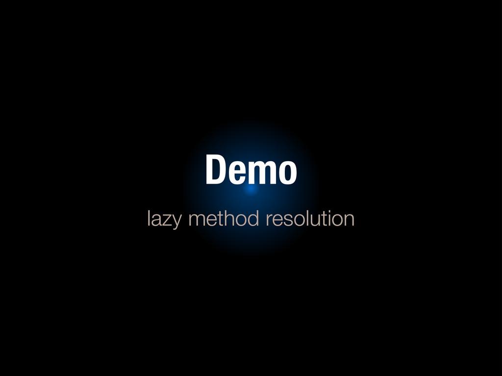 Demo lazy method resolution