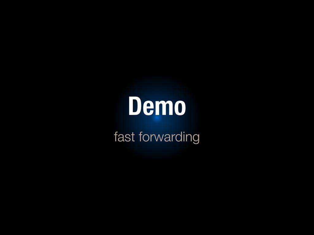 Demo fast forwarding