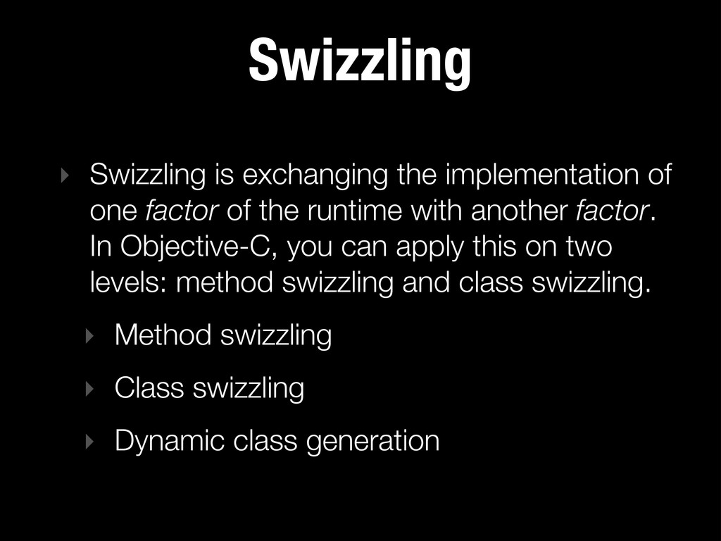 Swizzling ‣ Swizzling is exchanging the impleme...