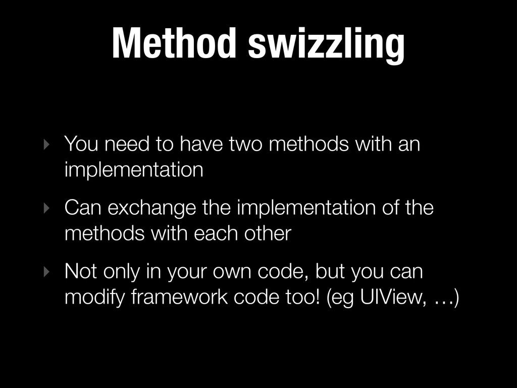 Method swizzling ‣ You need to have two methods...