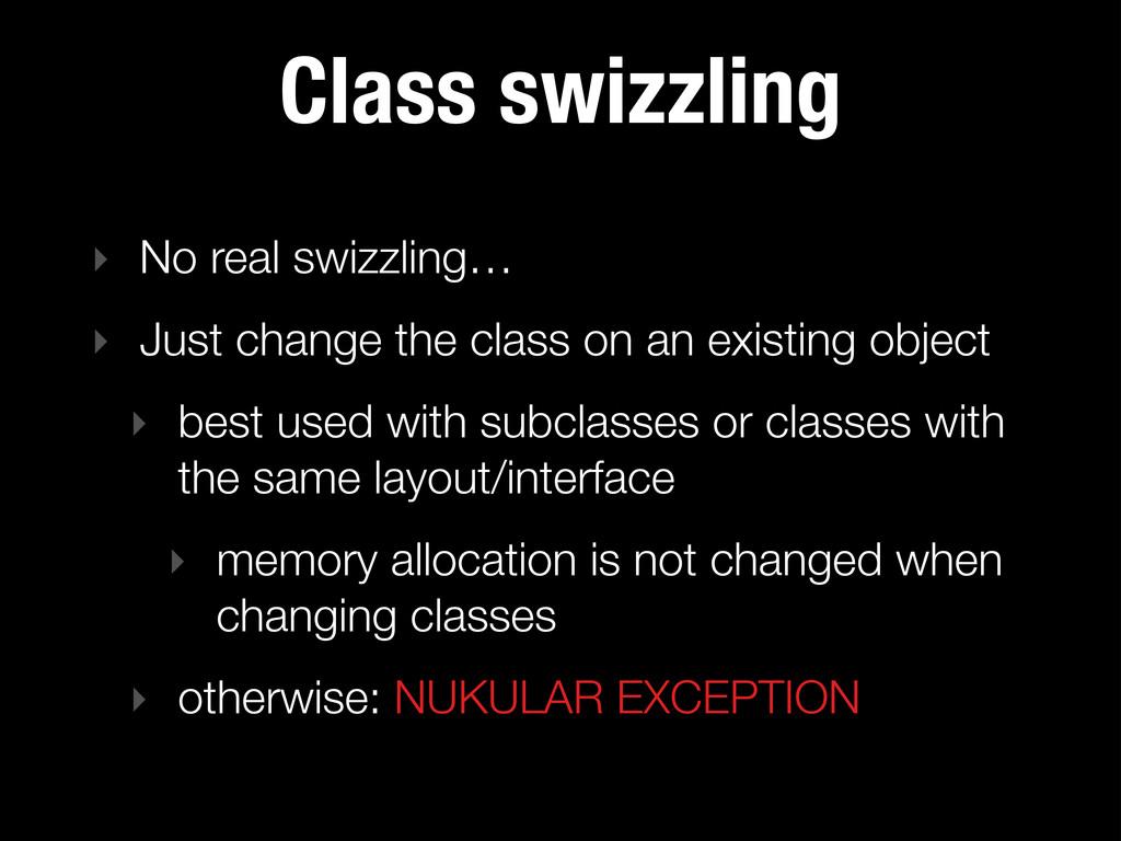 Class swizzling ‣ No real swizzling… ‣ Just cha...