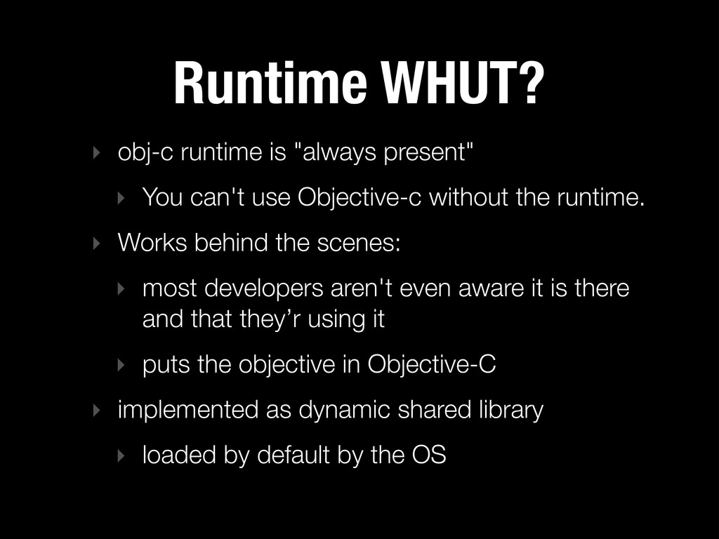 """Runtime WHUT? ‣ obj-c runtime is """"always presen..."""