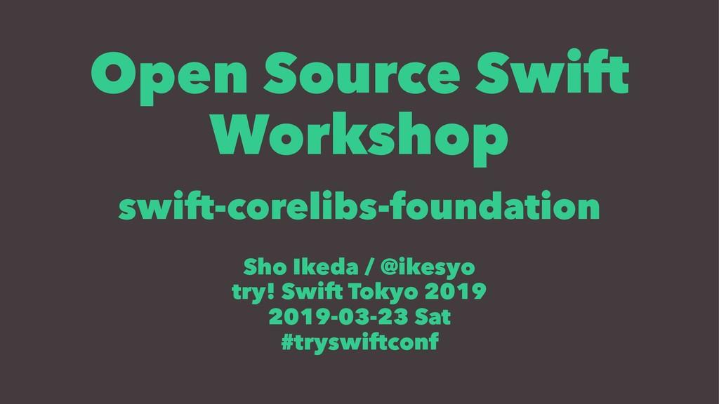 Open Source Swift Workshop swift-corelibs-found...