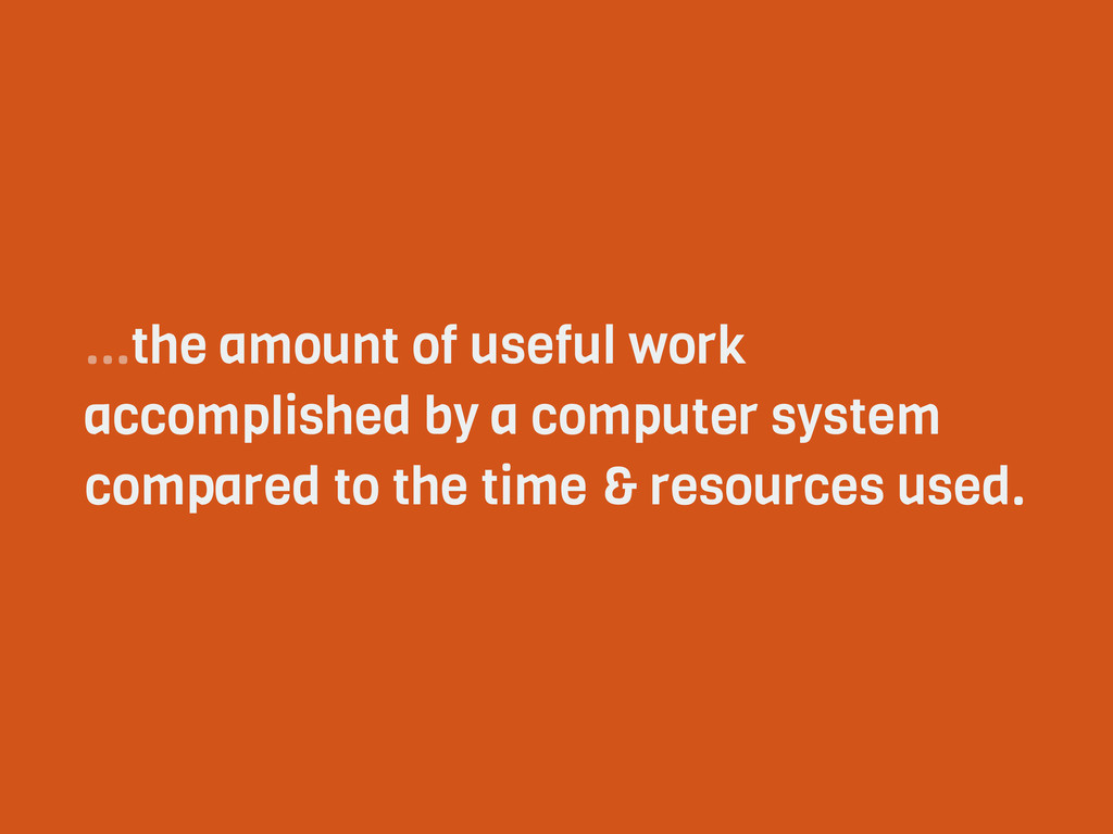 ...the amount of useful work accomplished by a ...
