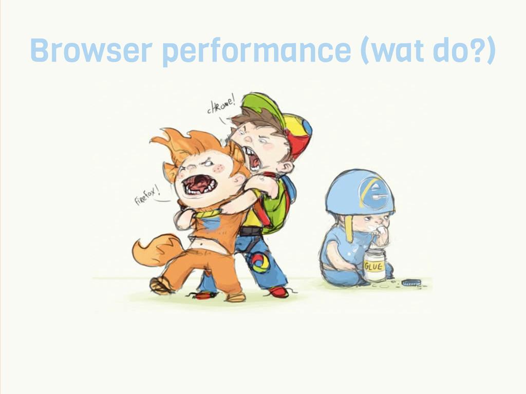 Browser performance (wat do?)