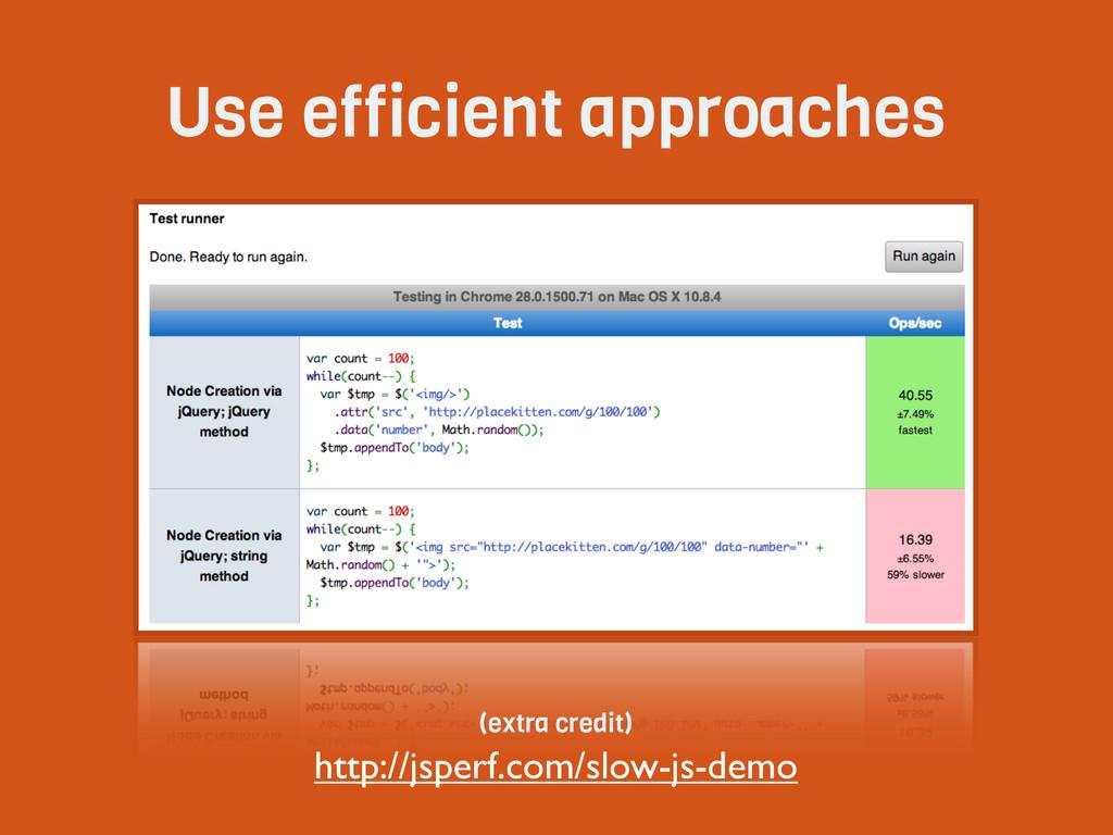 Use efficient approaches http://jsperf.com/slow...