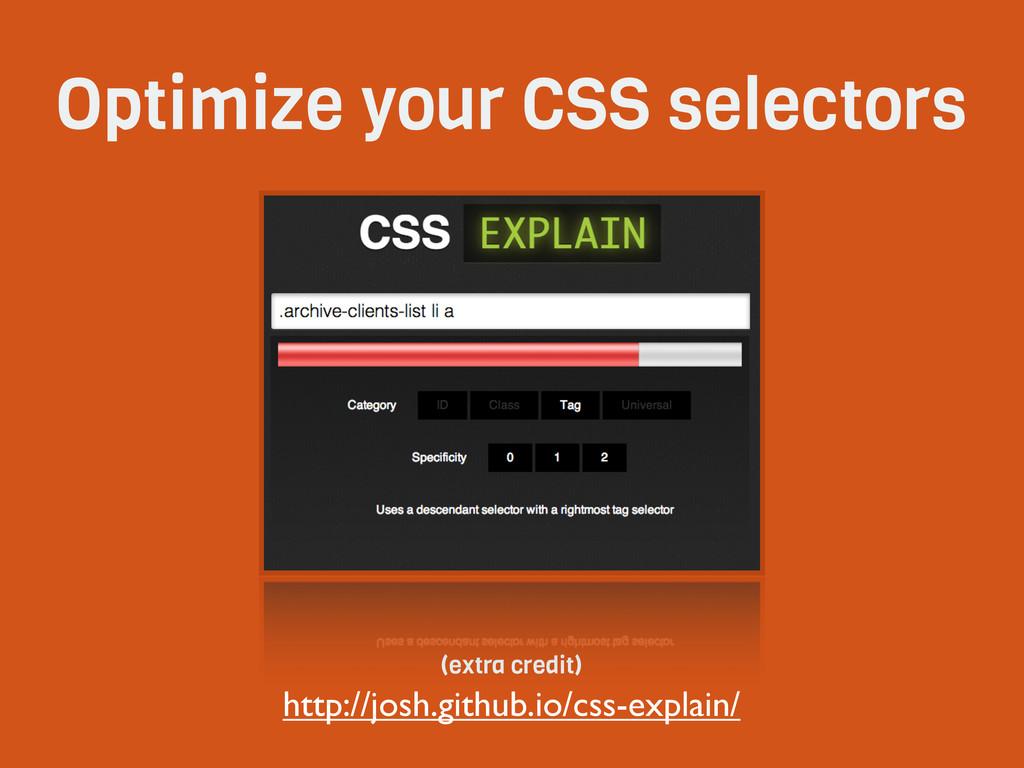Optimize your CSS selectors http://josh.github....