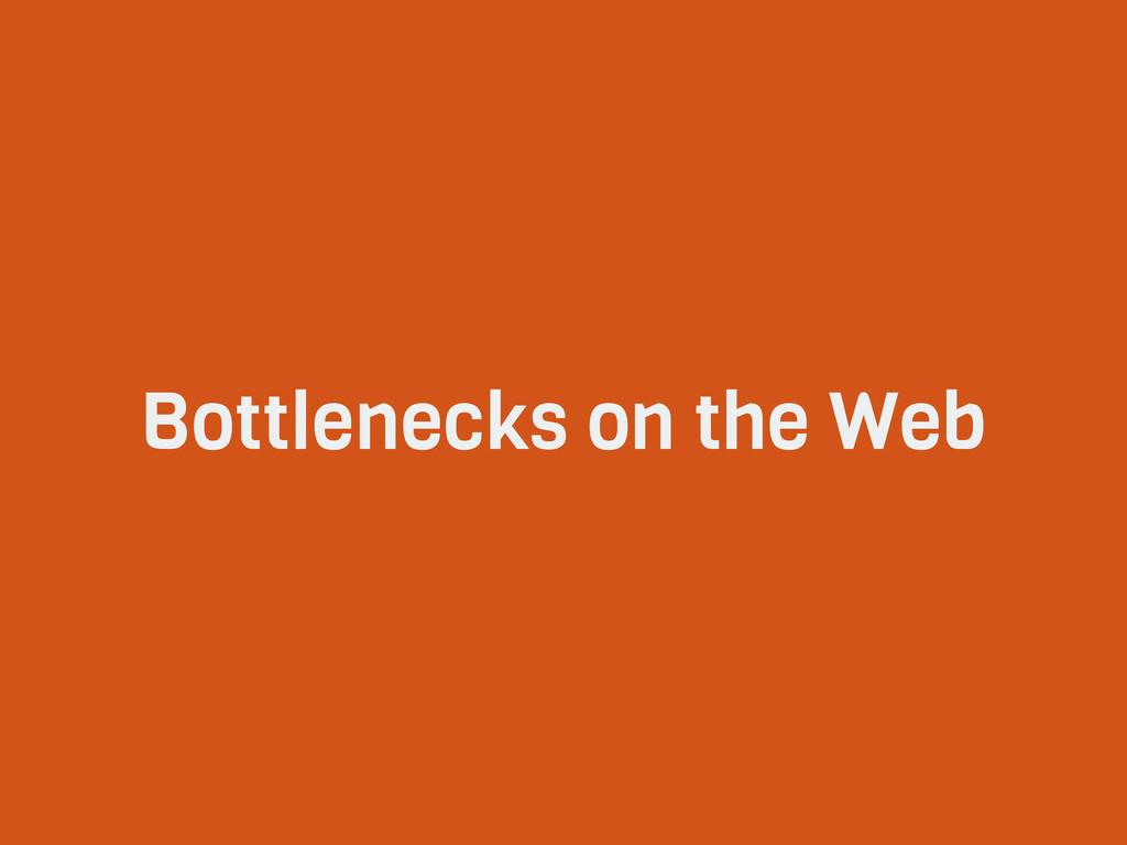 Bottlenecks on the Web