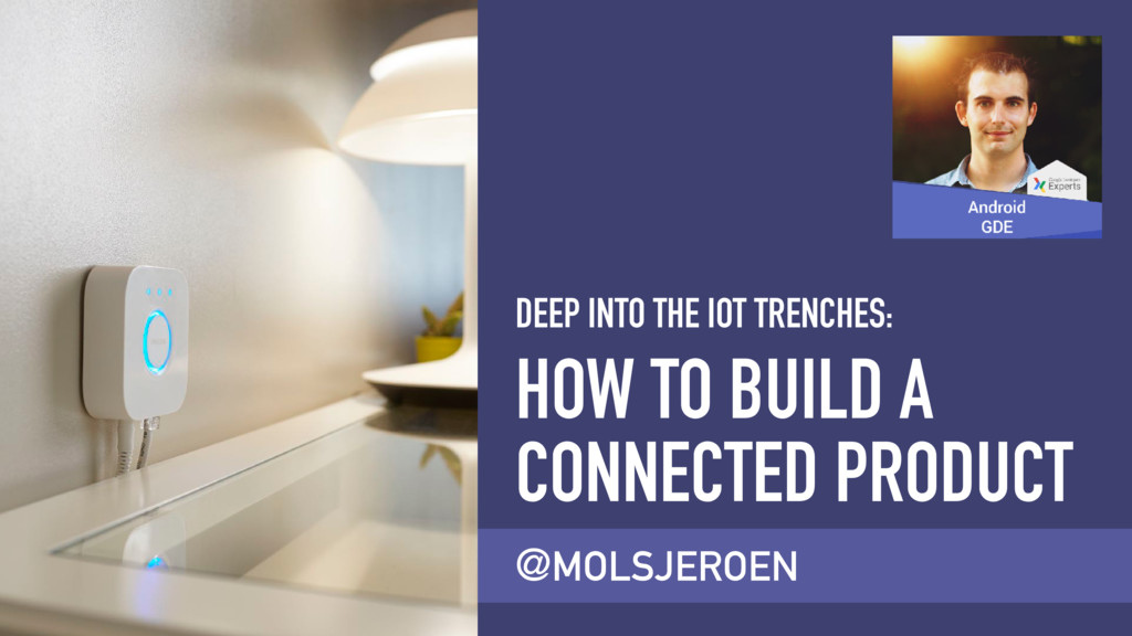 @MOLSJEROEN HOW TO BUILD A CONNECTED PRODUCT DE...