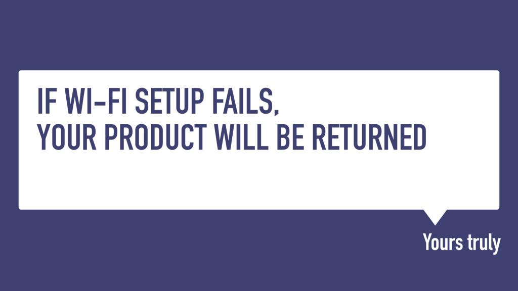 IF WI-FI SETUP FAILS, YOUR PRODUCT WILL BE RETU...