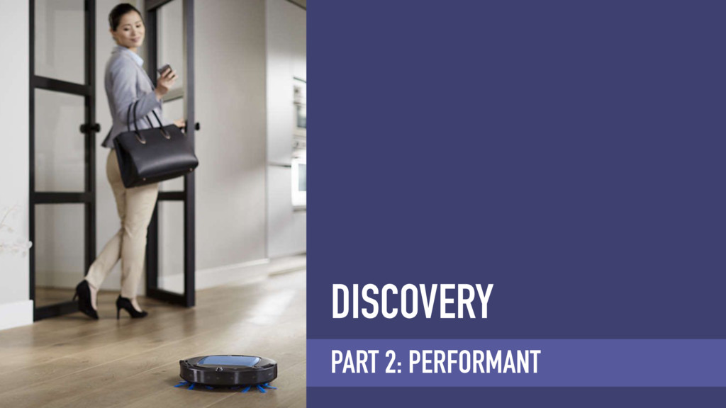 DISCOVERY PART 2: PERFORMANT
