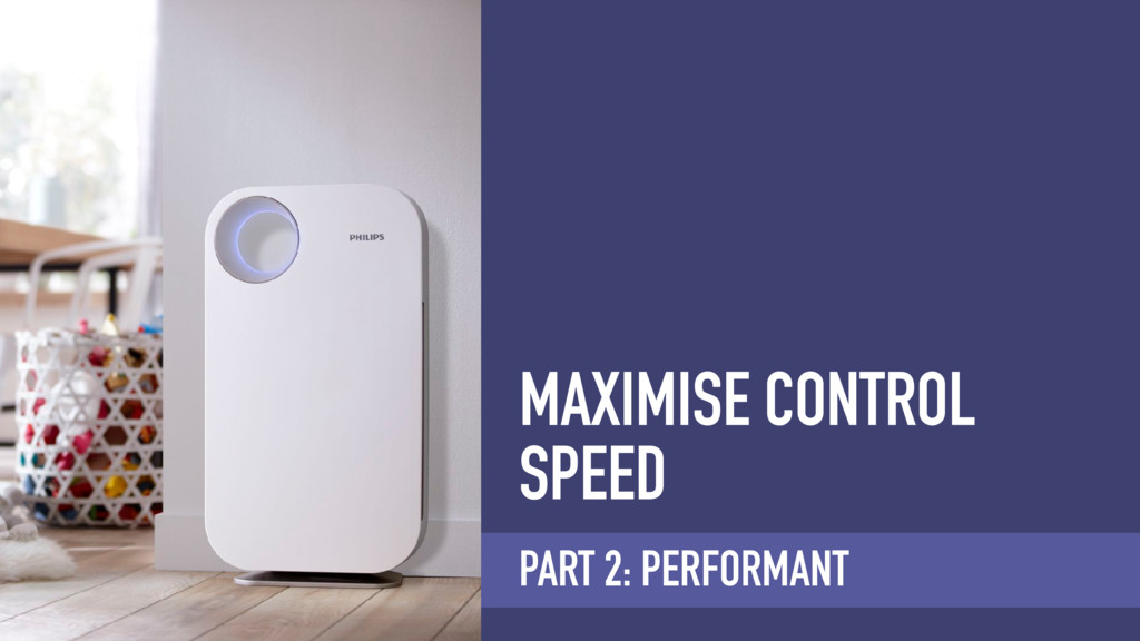 MAXIMISE CONTROL SPEED PART 2: PERFORMANT