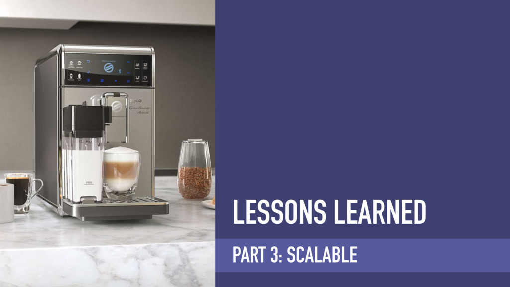 LESSONS LEARNED PART 3: SCALABLE