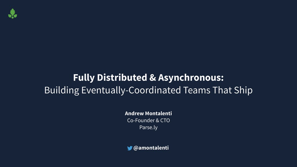 Fully Distributed & Asynchronous: Building Even...