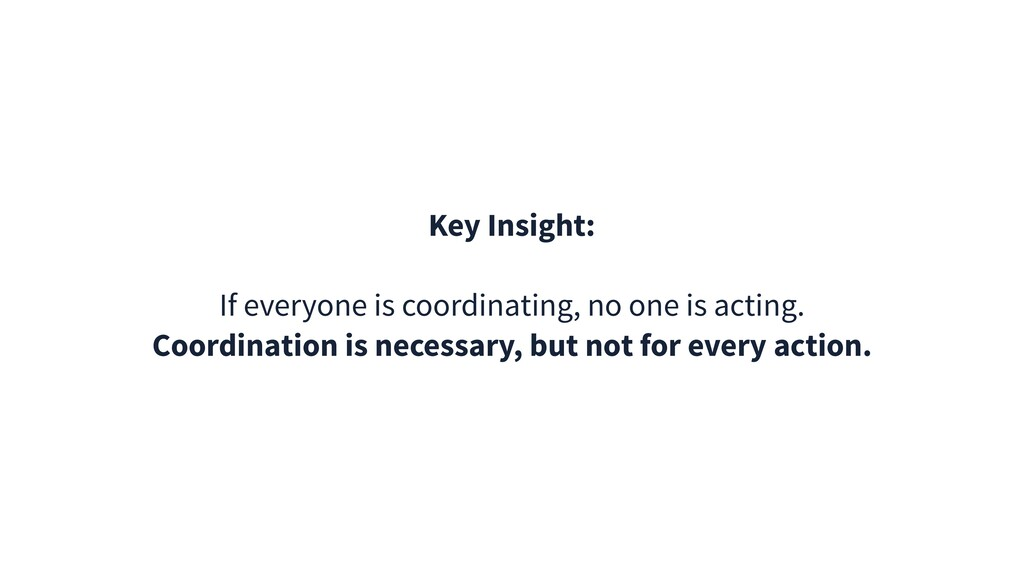Key Insight: If everyone is coordinating, no on...