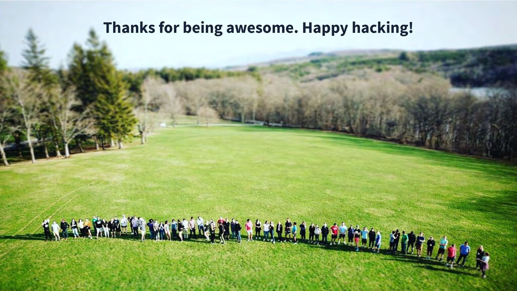 Thanks for being awesome. Happy hacking!