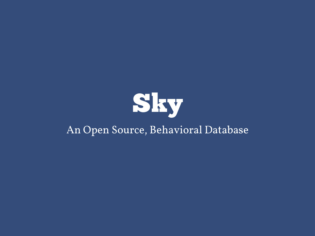 Sky An Open Source, Behavioral Database