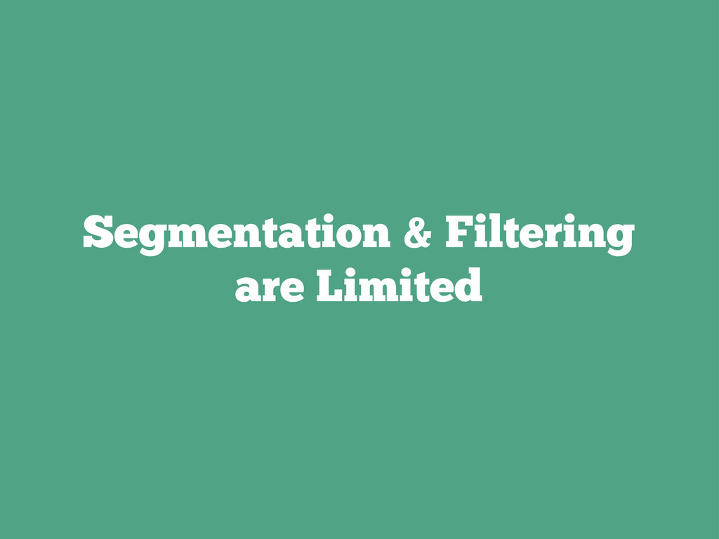 Segmentation & Filtering are Limited