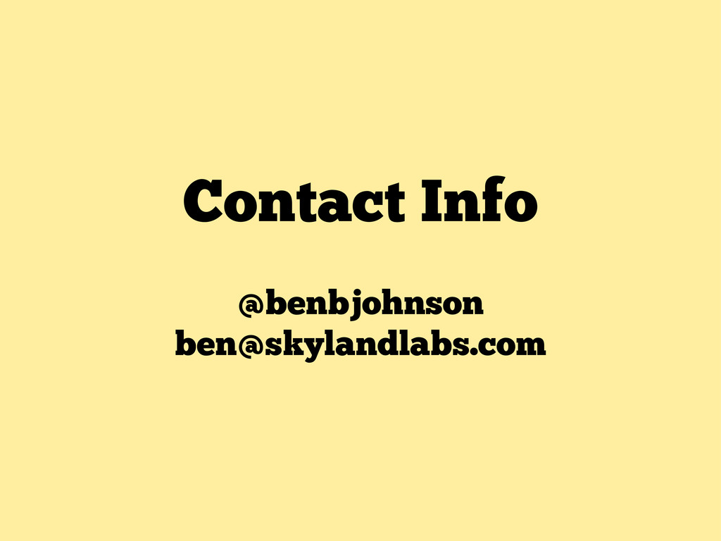 Contact Info @benbjohnson ben@skylandlabs.com