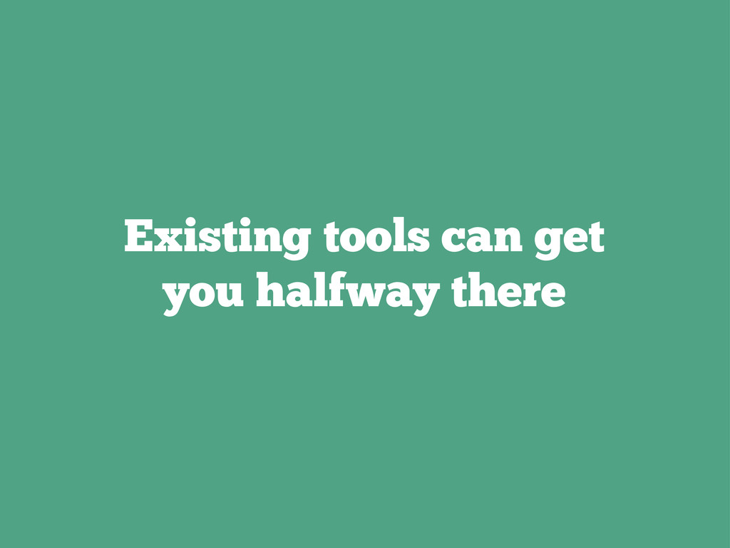 Existing tools can get you halfway there
