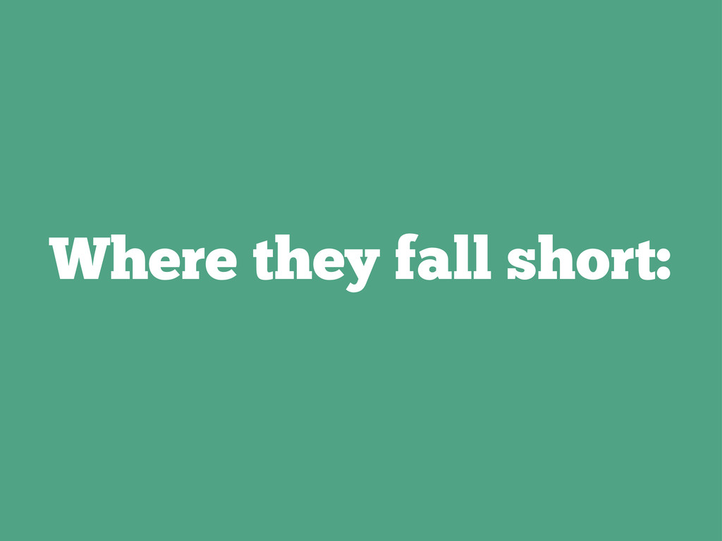 Where they fall short: