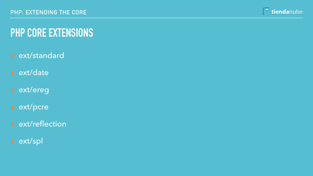 PHP: EXTENDING THE CORE PHP CORE EXTENSIONS ▸ e...