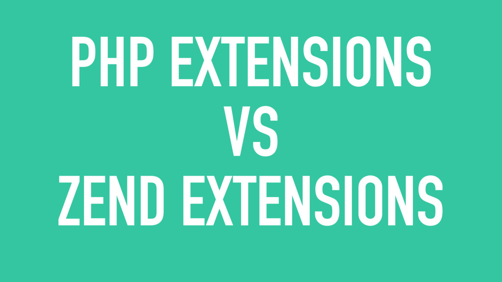 PHP EXTENSIONS VS ZEND EXTENSIONS