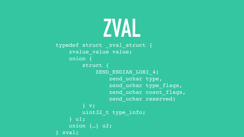 ZVAL typedef struct _zval_struct { zvalue_value...