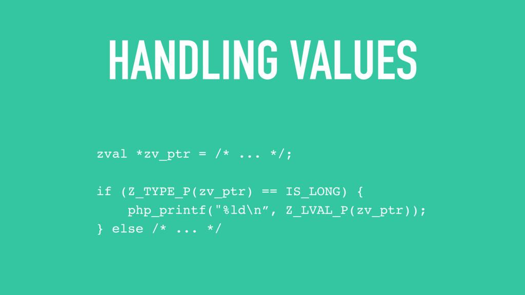 HANDLING VALUES zval *zv_ptr = /* ... */; if (Z...