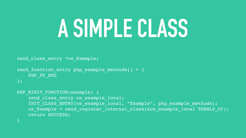 A SIMPLE CLASS zend_class_entry *ce_Example; ze...