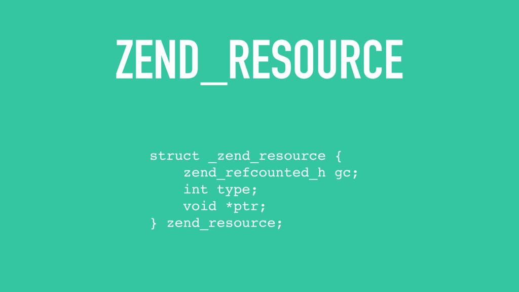 ZEND_RESOURCE struct _zend_resource { zend_refc...