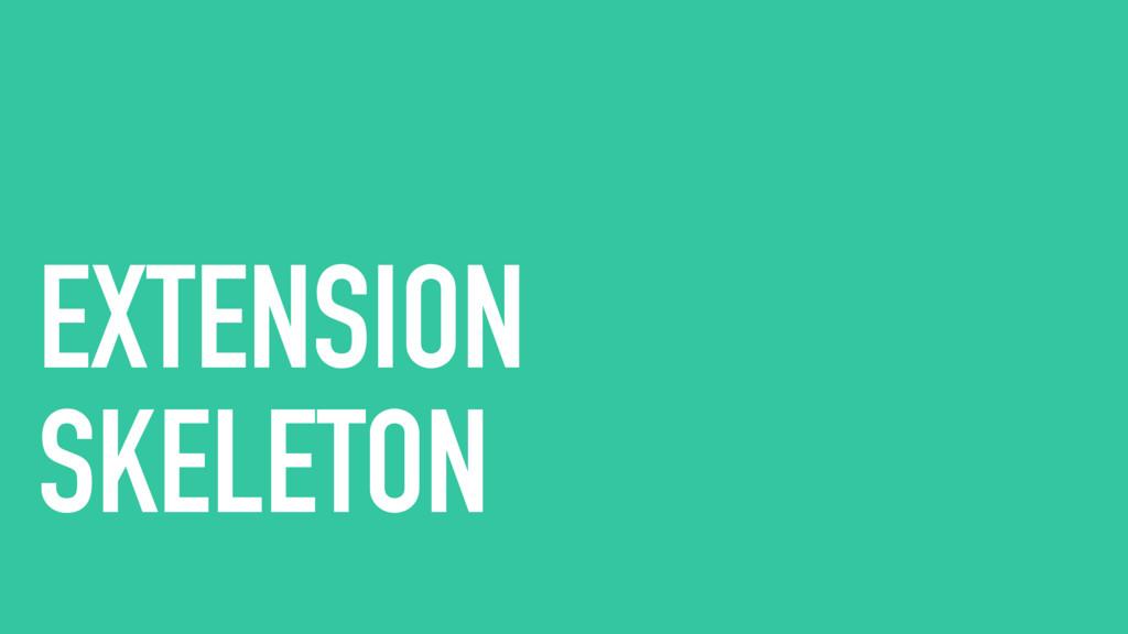 EXTENSION SKELETON