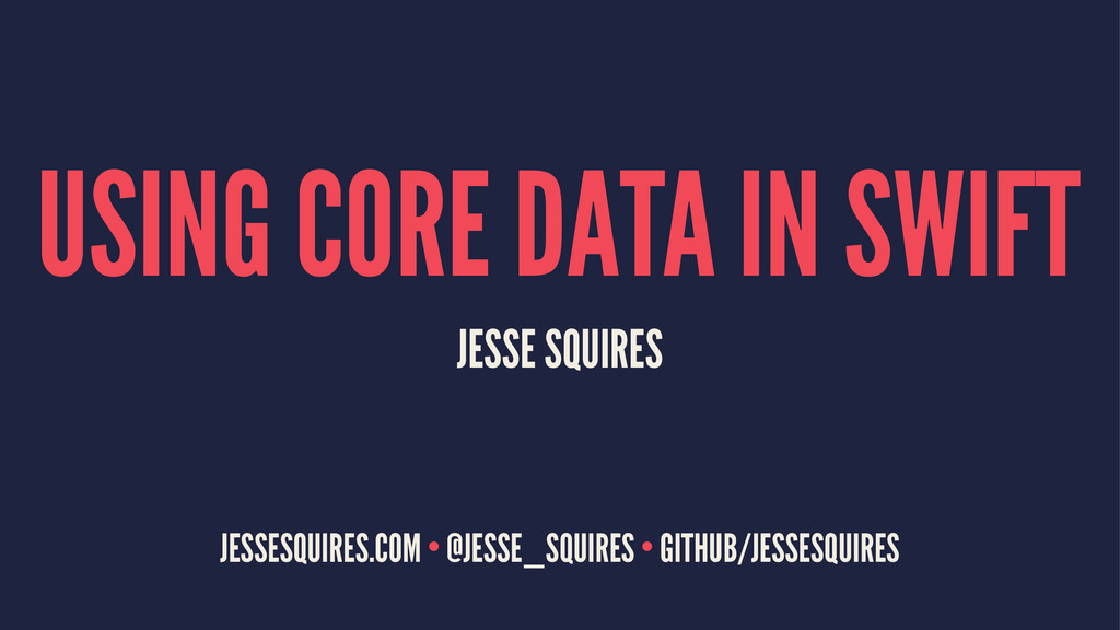 USING CORE DATA IN SWIFT JESSE SQUIRES JESSESQU...