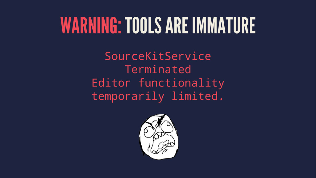 WARNING: TOOLS ARE IMMATURE SourceKitService Te...