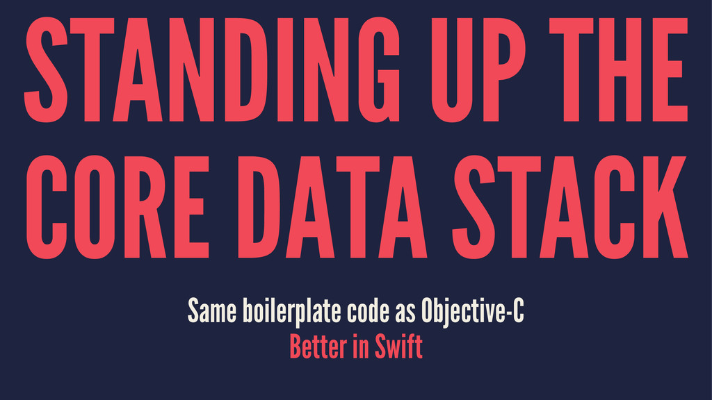 STANDING UP THE CORE DATA STACK Same boilerplat...