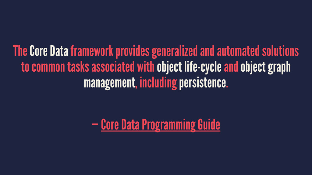 The Core Data framework provides generalized an...