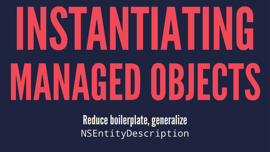 INSTANTIATING MANAGED OBJECTS Reduce boilerplat...