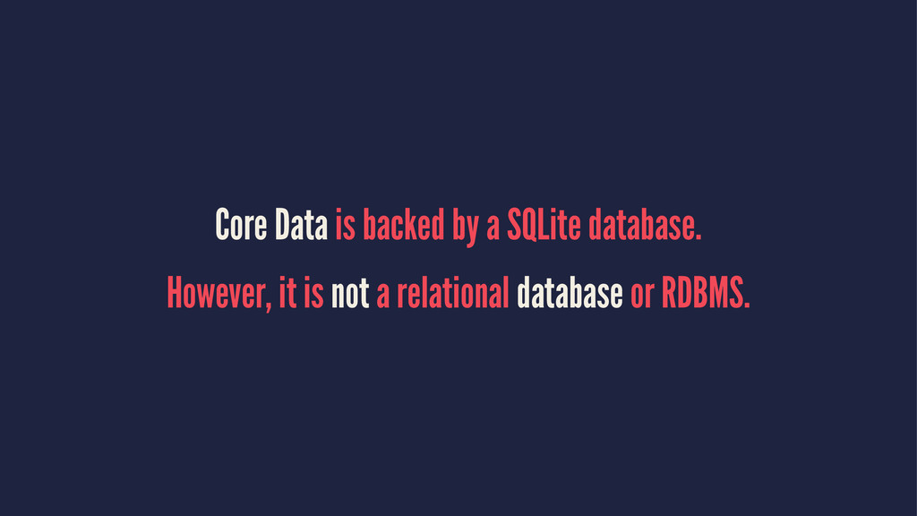 Core Data is backed by a SQLite database. Howev...